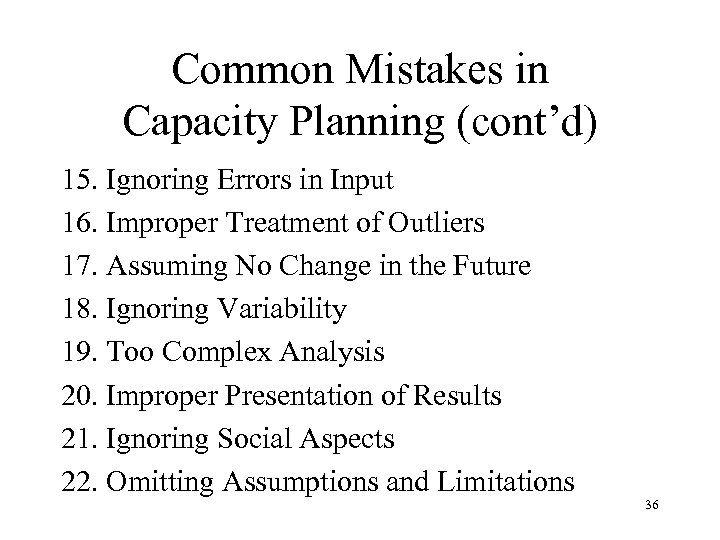Common Mistakes in Capacity Planning (cont'd) 15. Ignoring Errors in Input 16. Improper Treatment