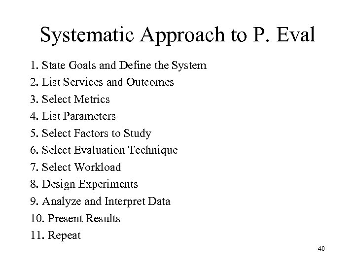 Systematic Approach to P. Eval 1. State Goals and Define the System 2. List