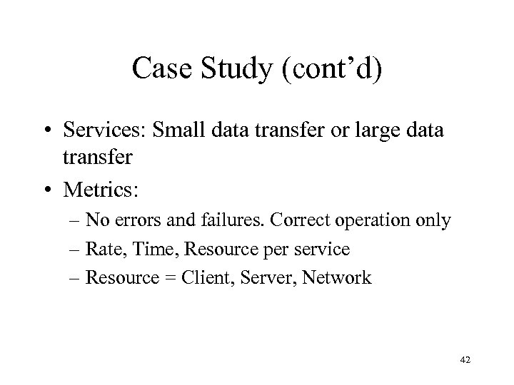 Case Study (cont'd) • Services: Small data transfer or large data transfer • Metrics: