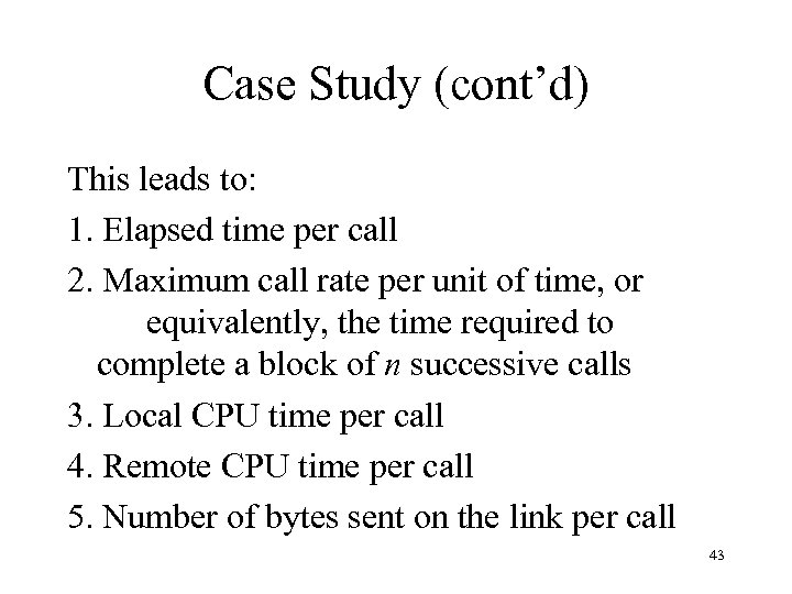 Case Study (cont'd) This leads to: 1. Elapsed time per call 2. Maximum call