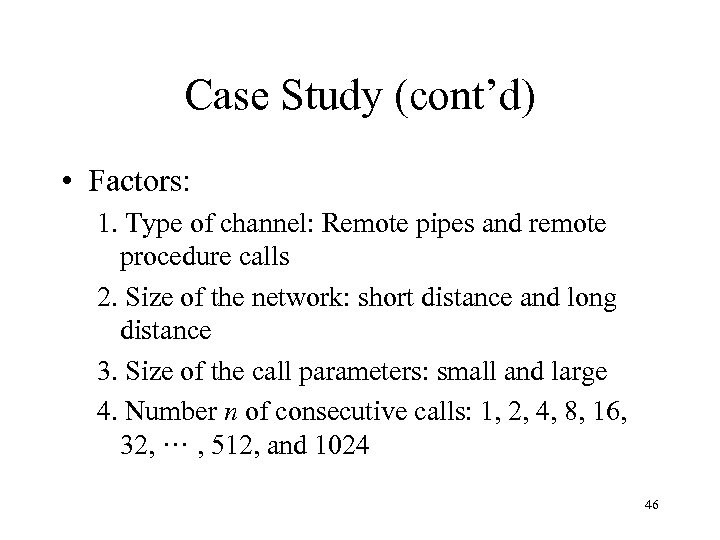 Case Study (cont'd) • Factors: 1. Type of channel: Remote pipes and remote procedure