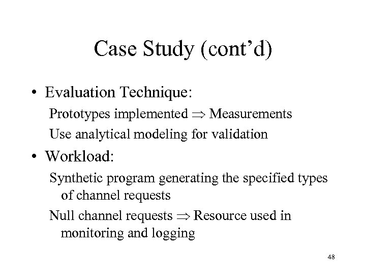 Case Study (cont'd) • Evaluation Technique: Prototypes implemented Measurements Use analytical modeling for validation