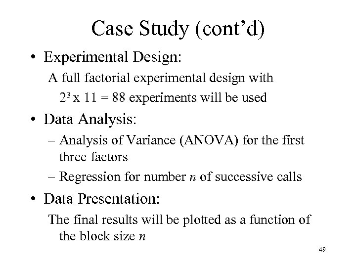 Case Study (cont'd) • Experimental Design: A full factorial experimental design with 23 x