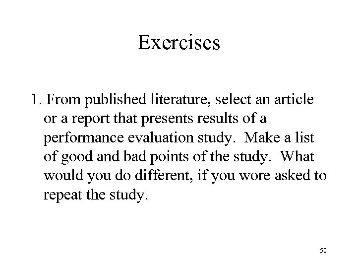 Exercises 1. From published literature, select an article or a report that presents results