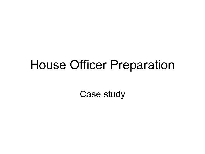 House Officer Preparation Case study