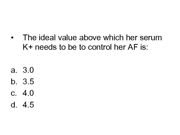 • The ideal value above which her serum K+ needs to be to