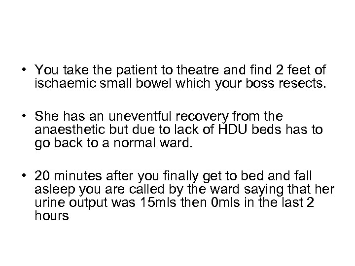 • You take the patient to theatre and find 2 feet of ischaemic