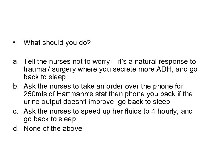 • What should you do? a. Tell the nurses not to worry –