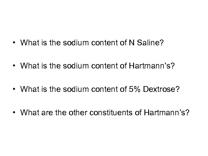 • What is the sodium content of N Saline? • What is the