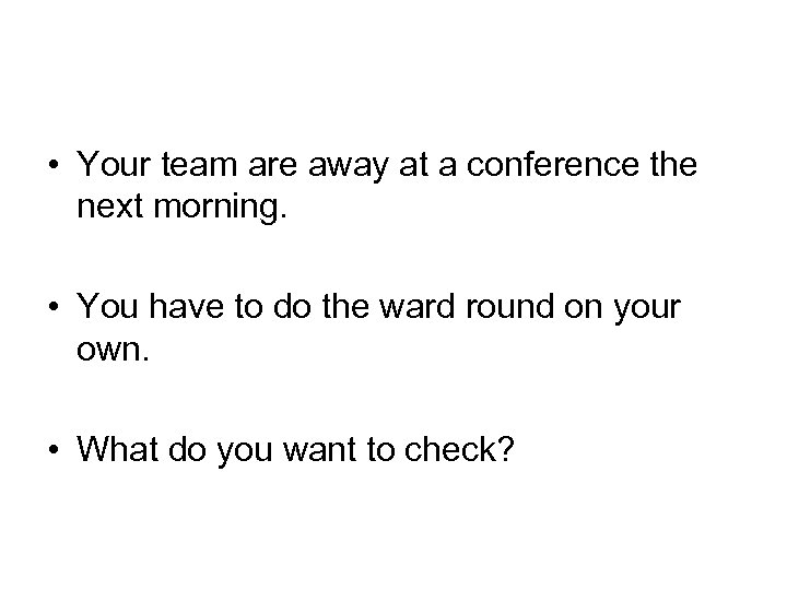 • Your team are away at a conference the next morning. • You