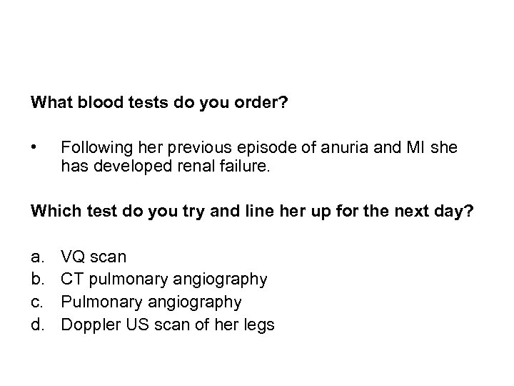 What blood tests do you order? • Following her previous episode of anuria and