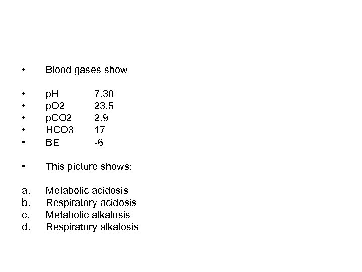 • Blood gases show • • • p. H p. O 2 p.