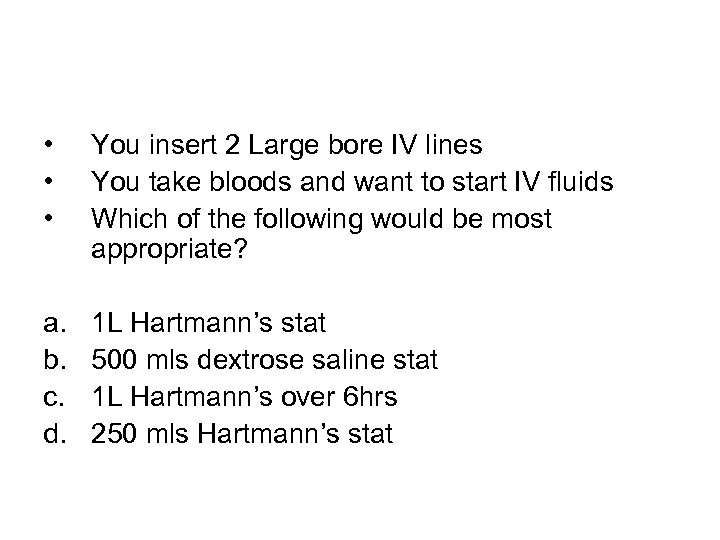 • • • You insert 2 Large bore IV lines You take bloods