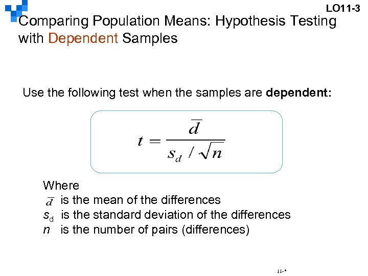 LO 11 -3 Comparing Population Means: Hypothesis Testing with Dependent Samples Use the following