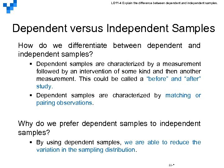 LO 11 -4 Explain the difference between dependent and independent samples. Dependent versus Independent