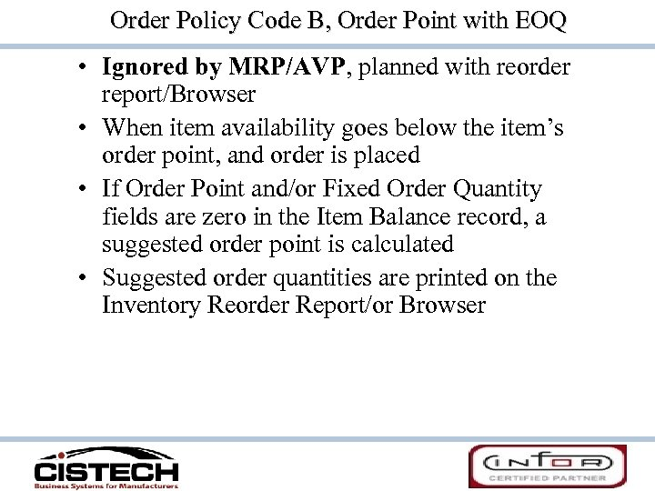 Order Policy Code B, Order Point with EOQ • Ignored by MRP/AVP, planned with