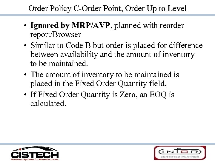 Order Policy C-Order Point, Order Up to Level • Ignored by MRP/AVP, planned with