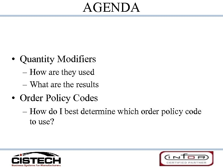 AGENDA • Quantity Modifiers – How are they used – What are the results