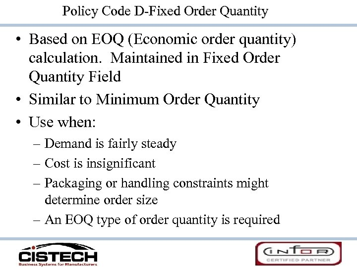 Policy Code D-Fixed Order Quantity • Based on EOQ (Economic order quantity) calculation. Maintained