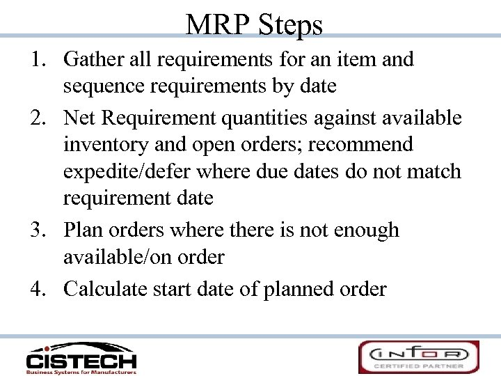 MRP Steps 1. Gather all requirements for an item and sequence requirements by date