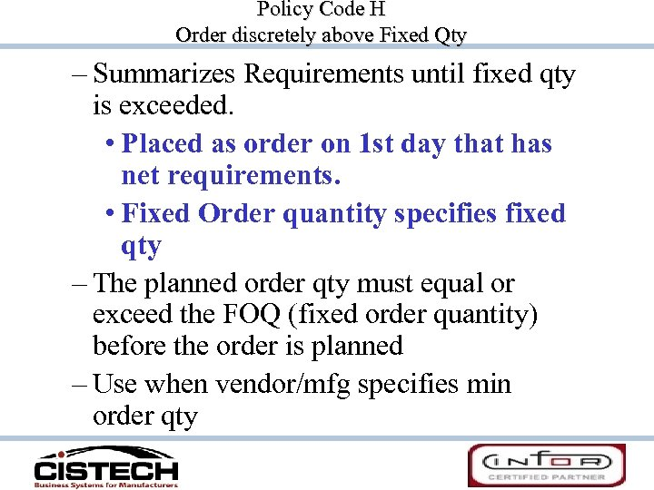 Policy Code H Order discretely above Fixed Qty – Summarizes Requirements until fixed qty