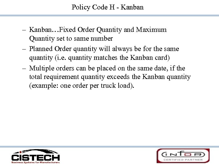 Policy Code H - Kanban – Kanban…Fixed Order Quantity and Maximum Quantity set to