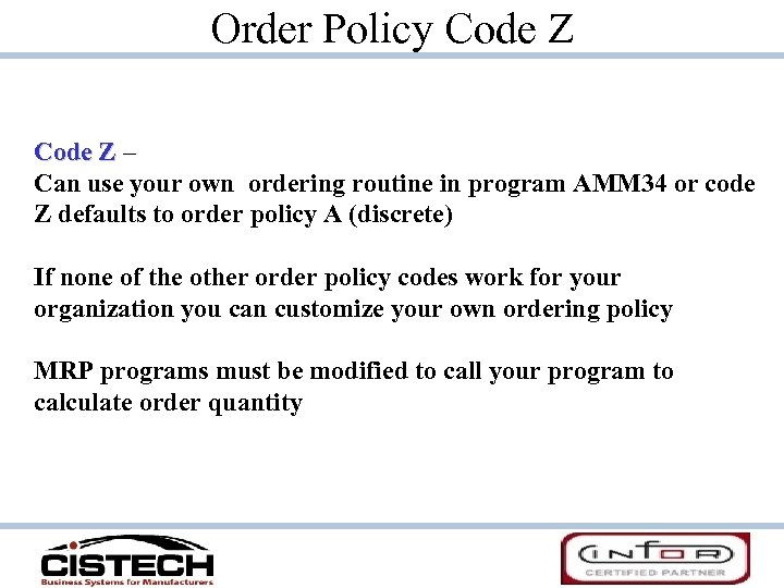 Order Policy Code Z – Can use your own ordering routine in program AMM