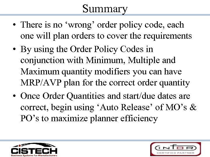Summary • There is no 'wrong' order policy code, each one will plan orders