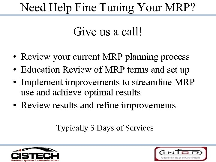 Need Help Fine Tuning Your MRP? Give us a call! • Review your current