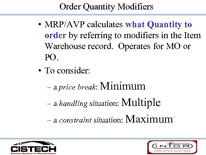 Order Quantity Modifiers • MRP/AVP calculates what Quantity to order by referring to modifiers