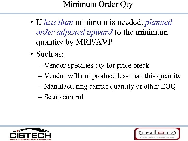 Minimum Order Qty • If less than minimum is needed, planned order adjusted upward