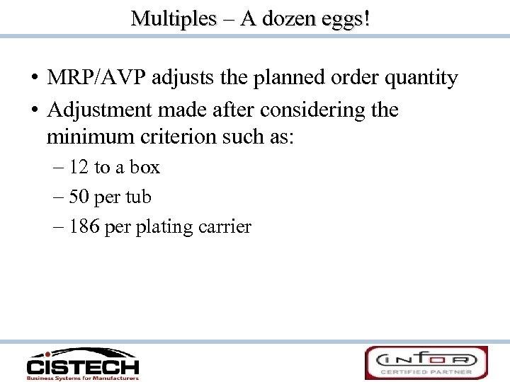 Multiples – A dozen eggs! • MRP/AVP adjusts the planned order quantity • Adjustment