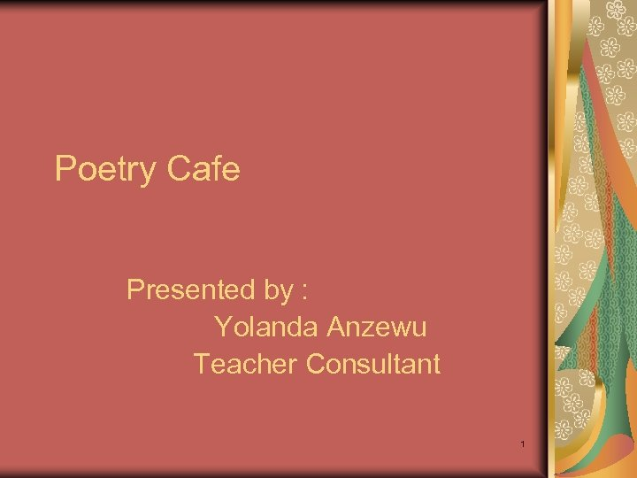 Poetry Cafe Presented by : Yolanda Anzewu Teacher Consultant 1