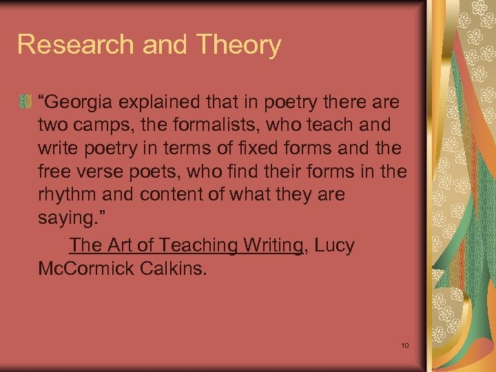 "Research and Theory ""Georgia explained that in poetry there are two camps, the formalists,"