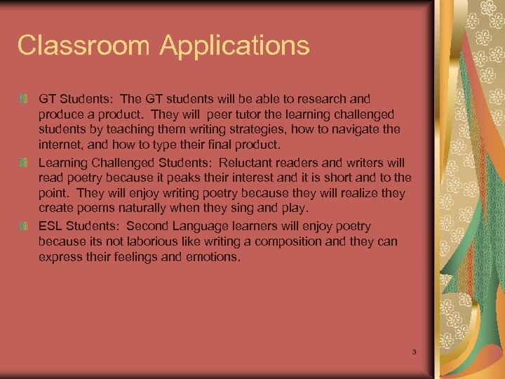 Classroom Applications GT Students: The GT students will be able to research and produce