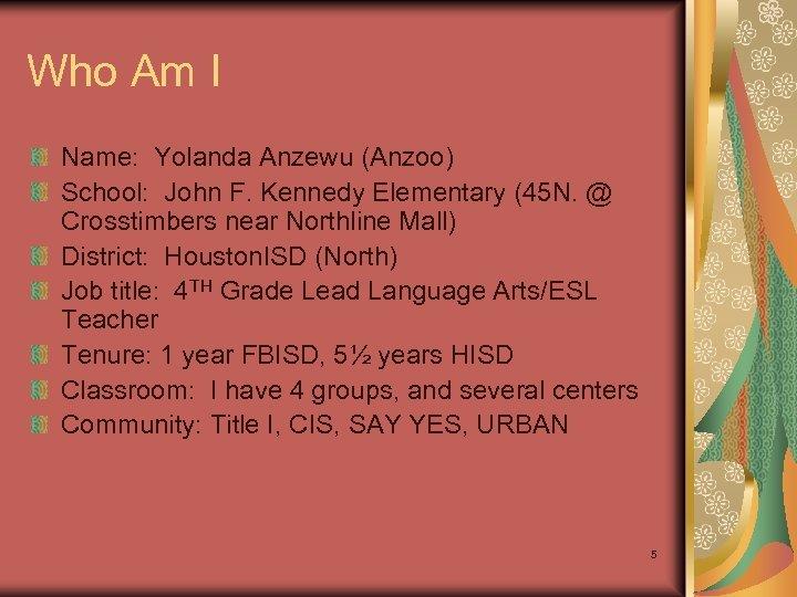 Who Am I Name: Yolanda Anzewu (Anzoo) School: John F. Kennedy Elementary (45 N.
