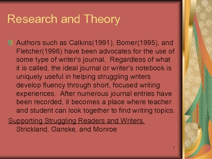 Research and Theory Authors such as Calkins(1991), Bomer(1995), and Fletcher(1996) have been advocates for