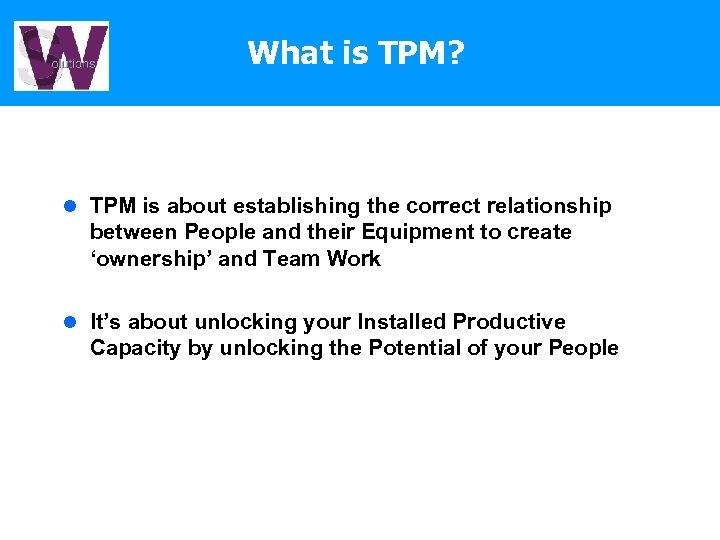 What is TPM? l TPM is about establishing the correct relationship between People and