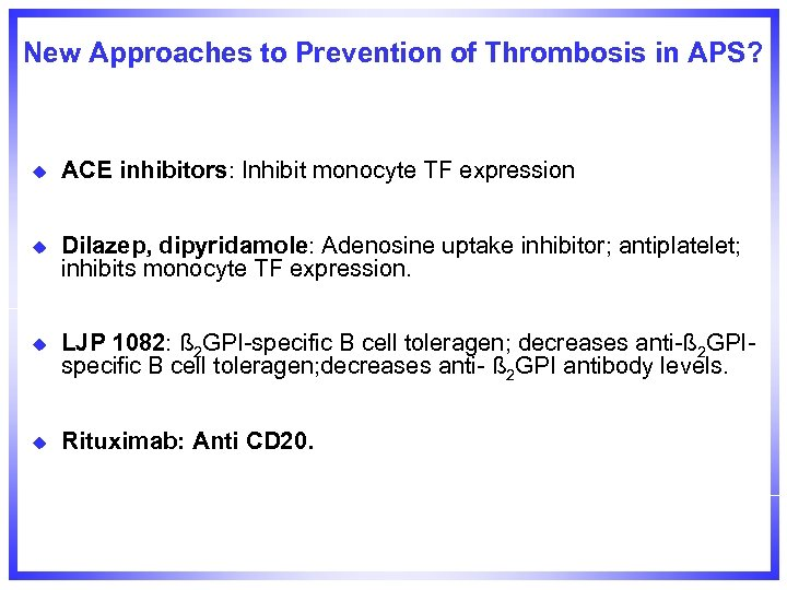 New Approaches to Prevention of Thrombosis in APS? u ACE inhibitors: Inhibit monocyte TF