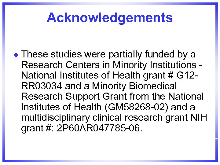Acknowledgements u These studies were partially funded by a Research Centers in Minority Institutions