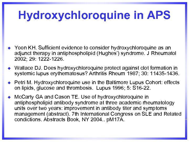 Hydroxychloroquine in APS u Yoon KH. Sufficient evidence to consider hydroxychloroquine as an adjunct
