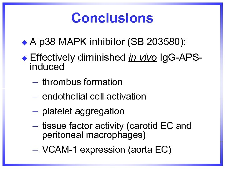 Conclusions u. A p 38 MAPK inhibitor (SB 203580): u Effectively diminished in vivo