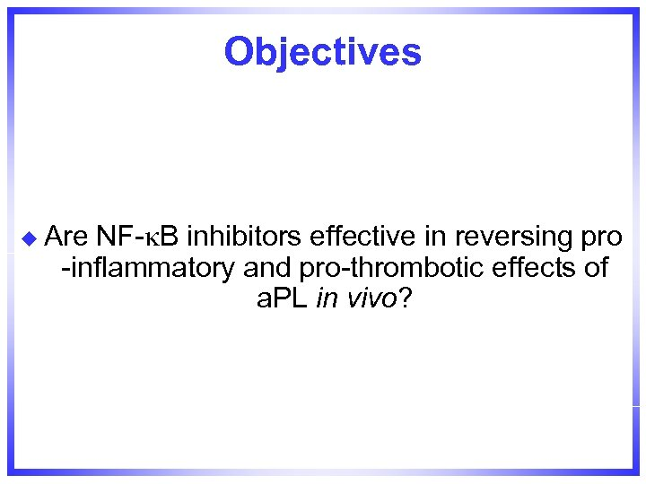 Objectives u Are NF- B inhibitors effective in reversing pro -inflammatory and pro-thrombotic effects
