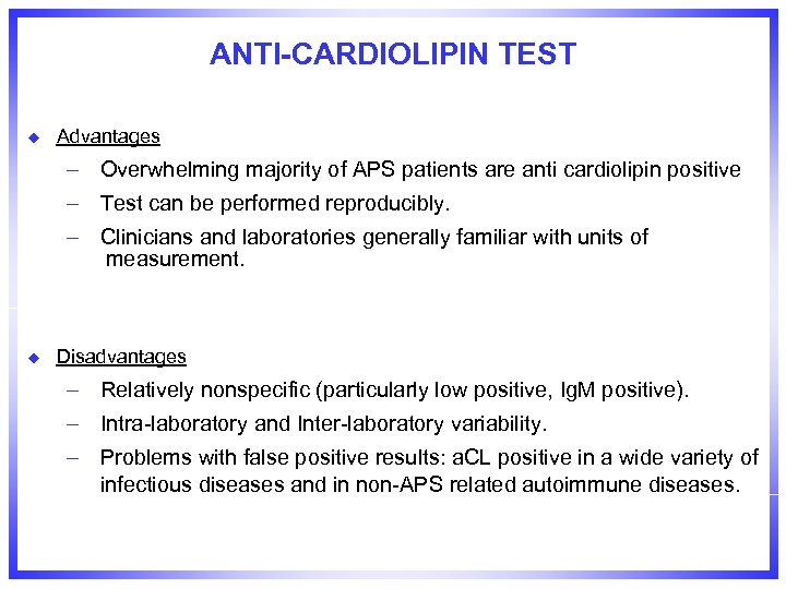 ANTI-CARDIOLIPIN TEST u Advantages – Overwhelming majority of APS patients are anti cardiolipin positive