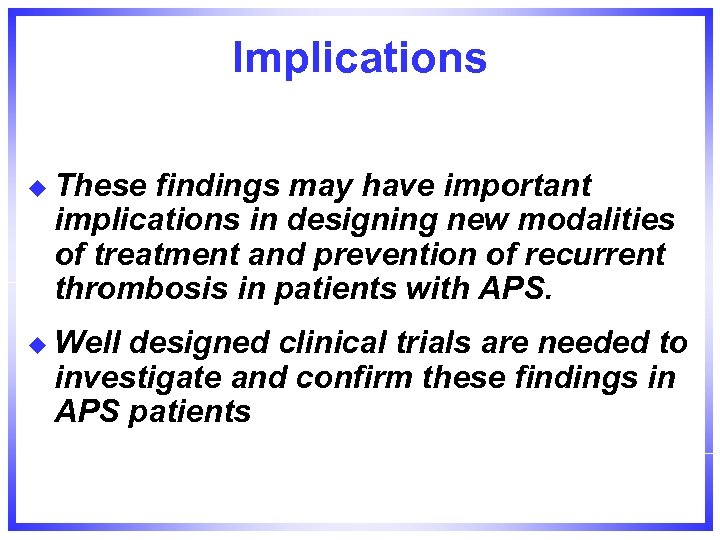 Implications u These findings may have important implications in designing new modalities of treatment