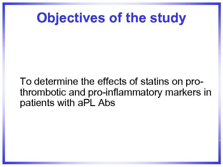 Objectives of the study To determine the effects of statins on prothrombotic and pro-inflammatory
