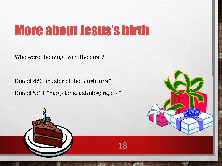 More about Jesus's birth Who were the magi from the east? Daniel 4: 9