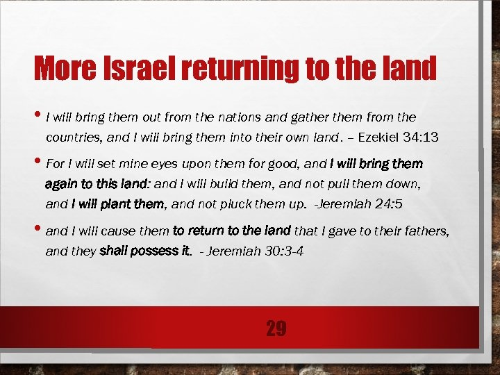 More Israel returning to the land • I will bring them out from the