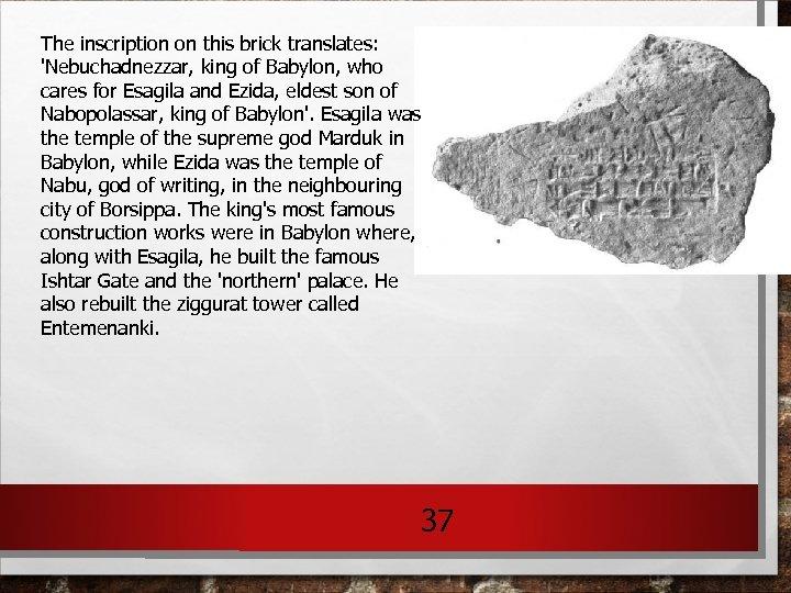 The inscription on this brick translates: 'Nebuchadnezzar, king of Babylon, who cares for Esagila