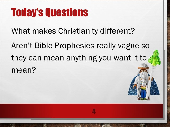 Today's Questions What makes Christianity different? Aren't Bible Prophesies really vague so they can
